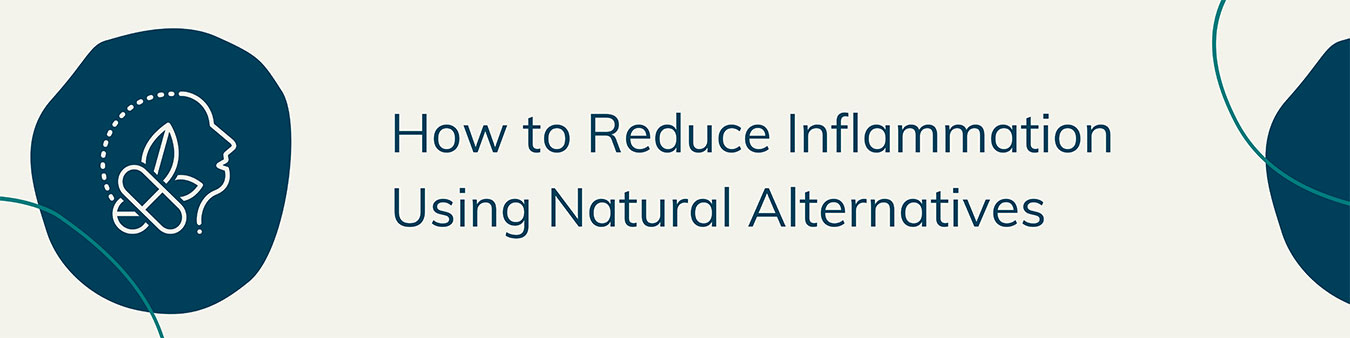 How to Reduce Inflammation Using Natural Alternatives